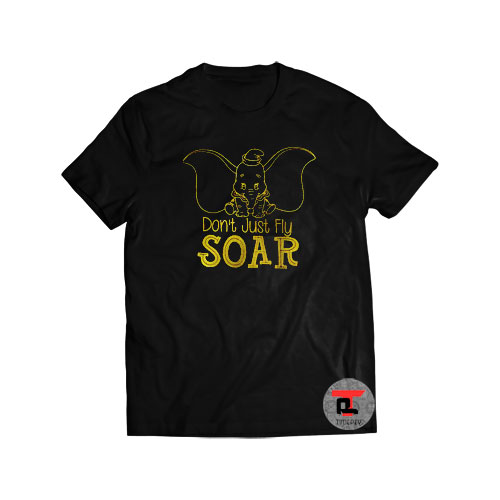 Dumbo Dont Just Fly SOAR Shirt