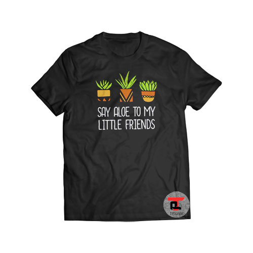 Say Aloe to my Little Friends Cactus Shirt