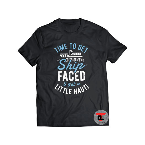 Time To Get Ship Faced Shirt
