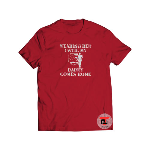 Wearing Red Until My Daddy Comes Home Shirt