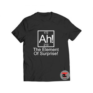 Ah The Element Of Surprise Viral Fashion T Shirt