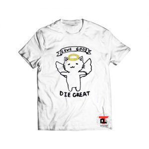 Live good die great Viral Fashion T Shirt