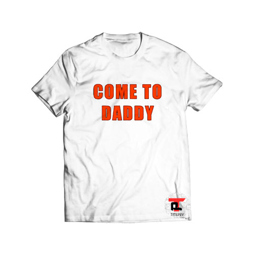 Come to daddy Viral Fashion T-Shirt