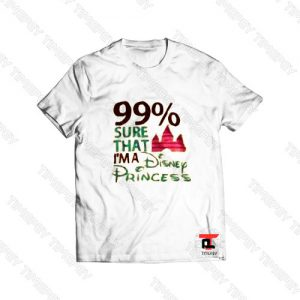 99% Sure That I'm A Disnep Princes Viral Fashion T Shirt