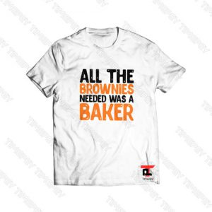 All The Brownies Needed Was a Baker Viral Fashion T Shirt