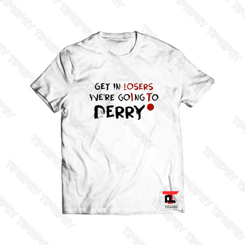 Get In Losers Were Going To Derry Viral Fashion T Shirt