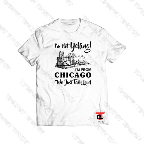 I'm not yelling I'm from Chicago