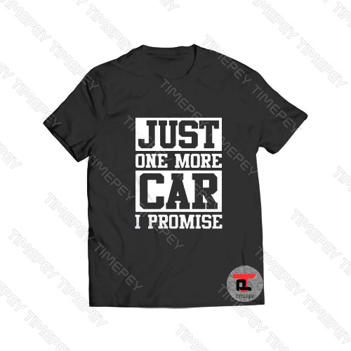 Just One More Car I Promise Viral Fashion T Shirt
