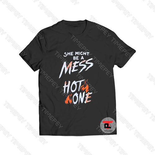 She Might Be A Mess Hot One Viral Fashion T Shirt