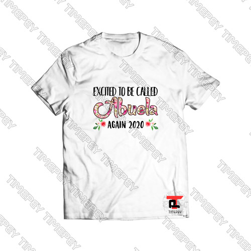 Excited To Be Called Abuela Again 2020 Viral Fashion T Shirt