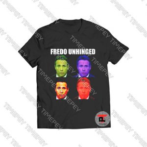 Fredo unhinged Viral Fashion T Shirt