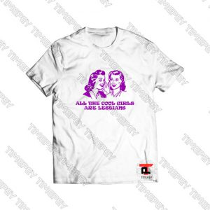 All the cool girl are lesbians Viral Fashion T Shirt