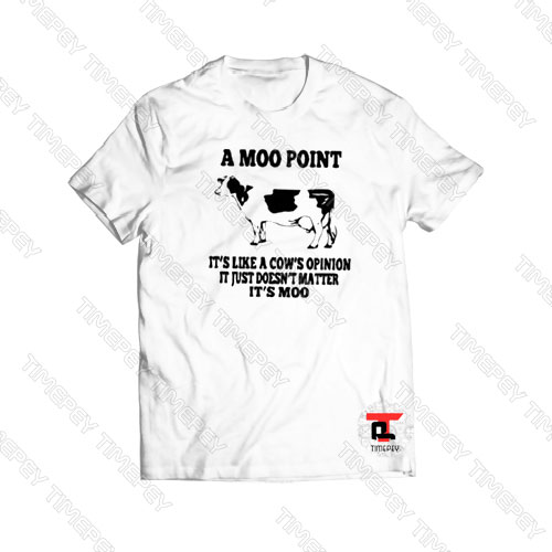 A moo point it's like a cow's opinion