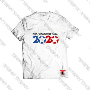 Any functioning adult America Trump 2020 Viral Fashion T Shirt