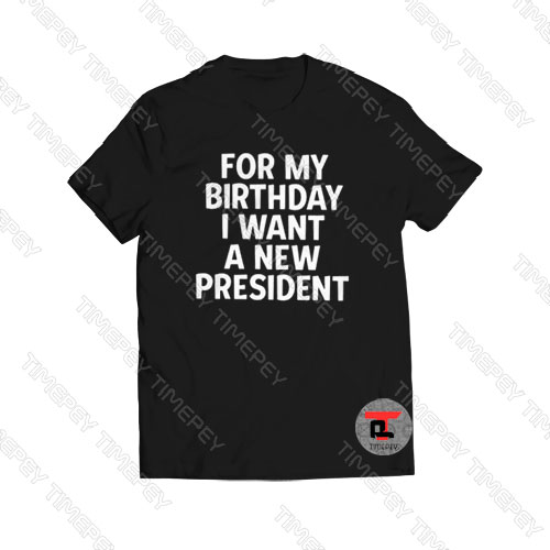 For My Birthday I Want A New President