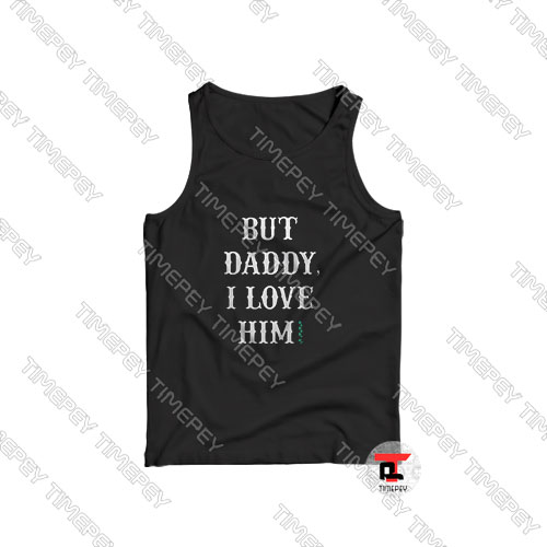 But-Daddy-I-Love-Him-Tank-Top