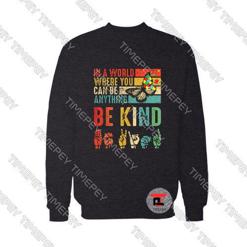 Butterfly Autism Be Kind In World Where You Can Be Anything Viral Fashion Sweatshirt