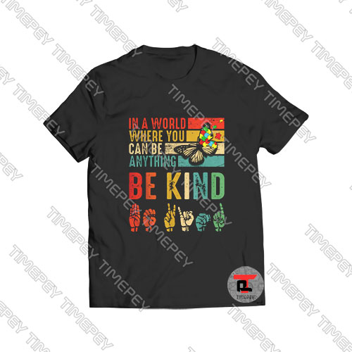 Butterfly Autism Be Kind In World Where You Can Be Anything Viral Fashion T Shirt