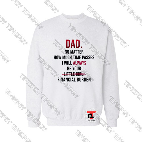 Dad no matter how much time passes Viral Fashion Sweatshirt