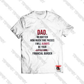 Dad no matter how much time passes Viral Fashion T Shirt