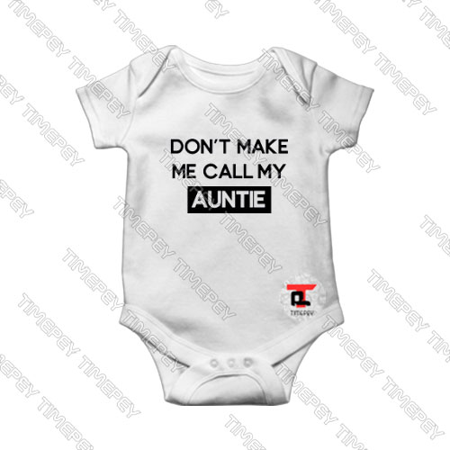 Don't-Make-me-Call-my-Auntie-Baby-Onesie