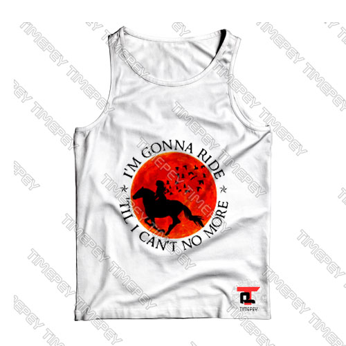 I'm Gonna Ride Horse Til I Can't No More Sunset Tank Top