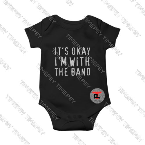 Its okay Im with the band Baby Onesie