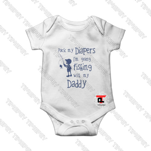 Pack-my-Diapers-I'm-Going-Fishing-with-my-Daddy-Baby-Onesie