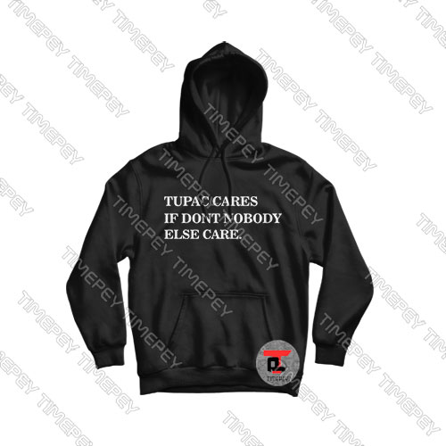 Tupac-cares-if-don't-nobody-else-care-Hoodie
