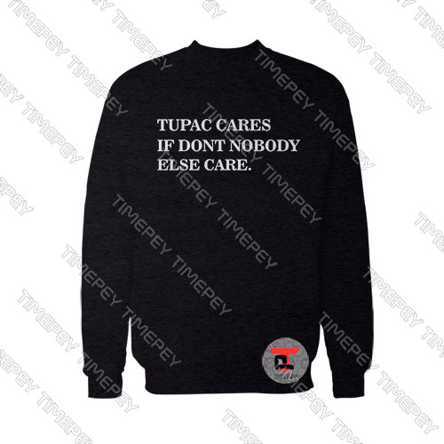 Tupac-cares-if-don't-nobody-else-care-Sweatshirt