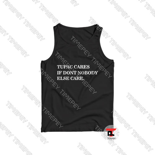 Tupac-cares-if-don't-nobody-else-care-Tank-Top