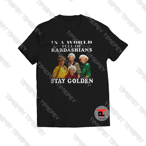 In A World Full Kardashians T -Shirt