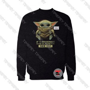 Baby Yoda Its Dangerous Sweatshirt