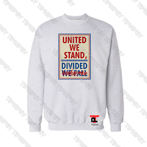 United We Stand Divided We Fall Sweatshirt