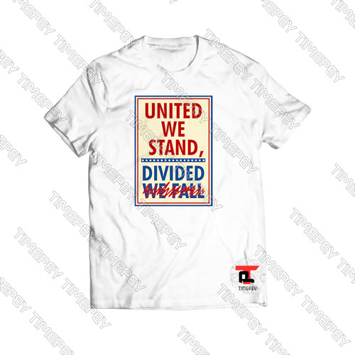 United We Stand Divided We Fall T-Shirt