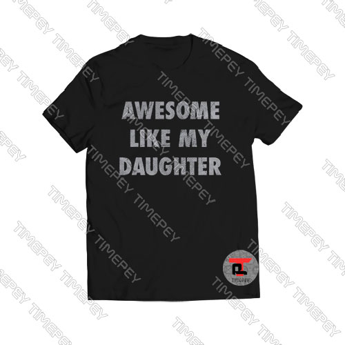 Awesome-Like-My-Daughter-T-Shirt-Women-and-Men-S-3XL