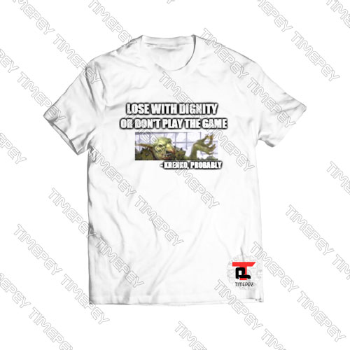 Lose-With-Dignity-Or-Don't-Play-The-Game-T-Shirt-For-Men-and-Women-S-3XL