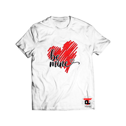 Be Mine Valentines Day T Shirt For Men And Women S-3XL