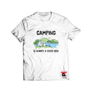 Camping Is Always A Good Idea T Shirt Viral Fashion S-3XL