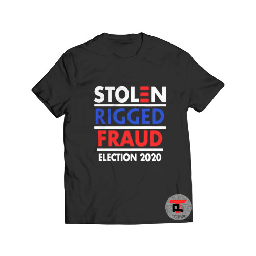 Stolen Rigger Fraud Election 2020 T Shirt For Men And Women S-3XL
