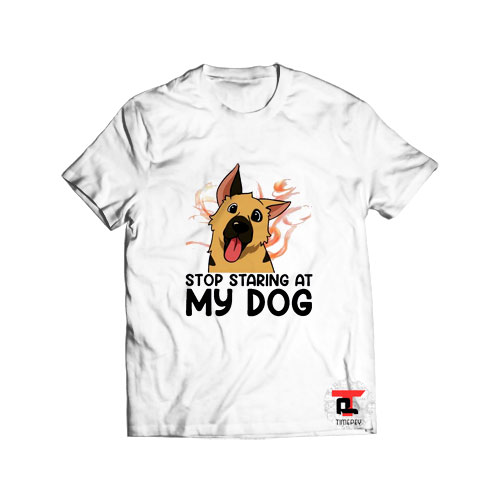 Stop staring at my dog T Shirt Viral Fashion