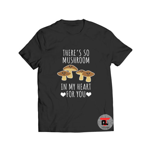 There's So Mushroom T Shirt In My Heart For You S-3XL