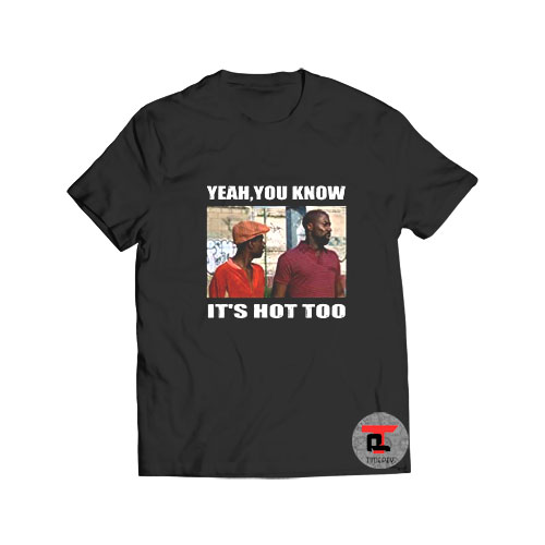 Yeah You Know Its Hot Too T Shirt Viral Fashion