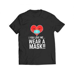 I You Love Me wear a mask T Shirt