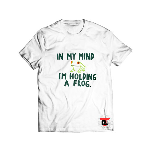 In my mind i am holding frog T Shirt