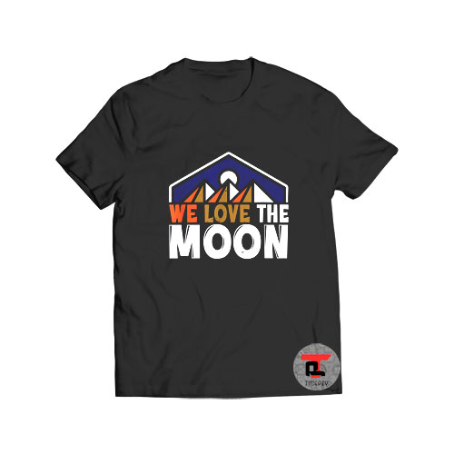 We Love the Moon T Shirt
