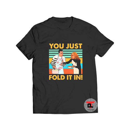 You Just Fold It In Schitts T Shirt
