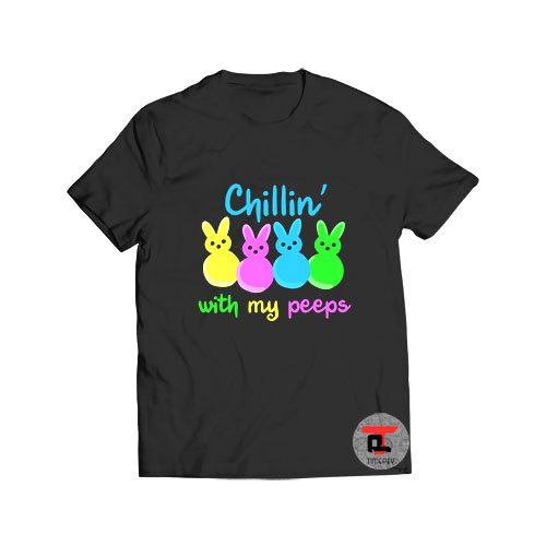 Chillin with my peeps easter T Shirt