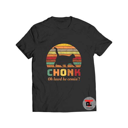 Chonk oh lawd he comin t shirt