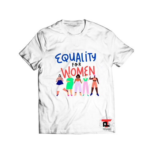 Equality for Women T Shirt